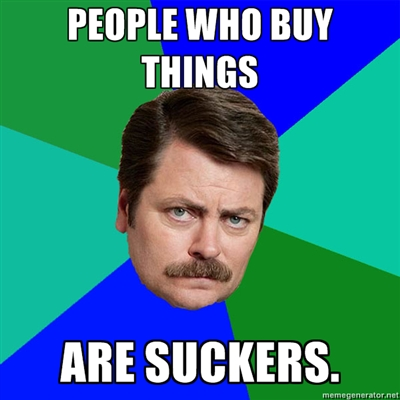 people-who-buy-things-are-suckers