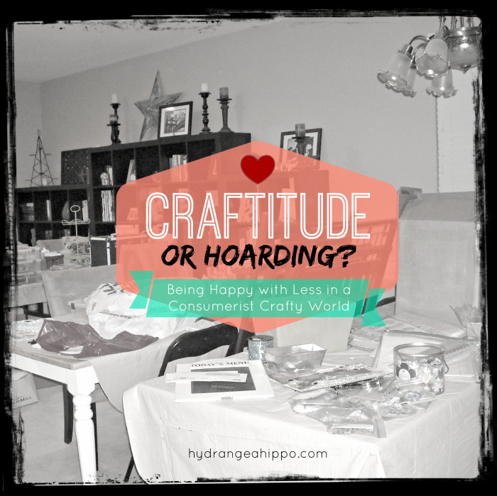 Craftitude or Hoarding - being happy with less in a consumerist crafty world by Jennifer Priest of hydrangeahippo