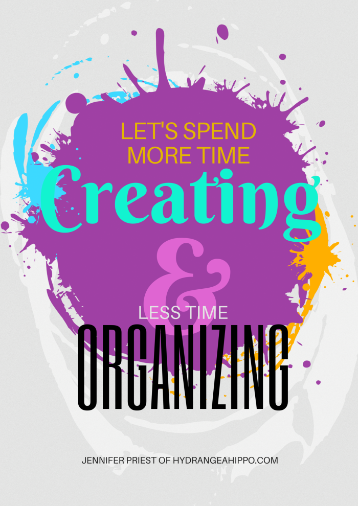 Spend more time crafting and less time organizing - Jennifer Priest